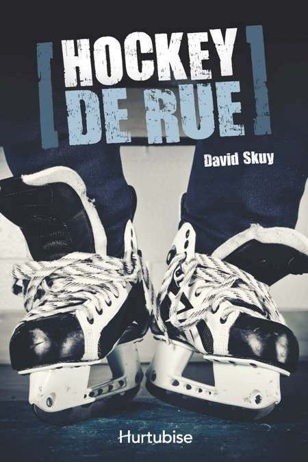Hockey de rue, David Skuy, éditions Hurtubise, 240 pages (roman ado)