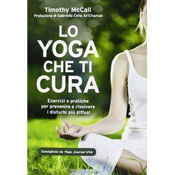 Lo yoga che ti cura. Esercizi e pratiche per prevenire e risolvere i disturbi più diffusi