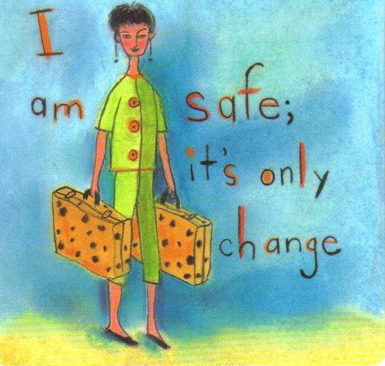 "Louise L. Hay affirmation ""I am safe; it's only change."""