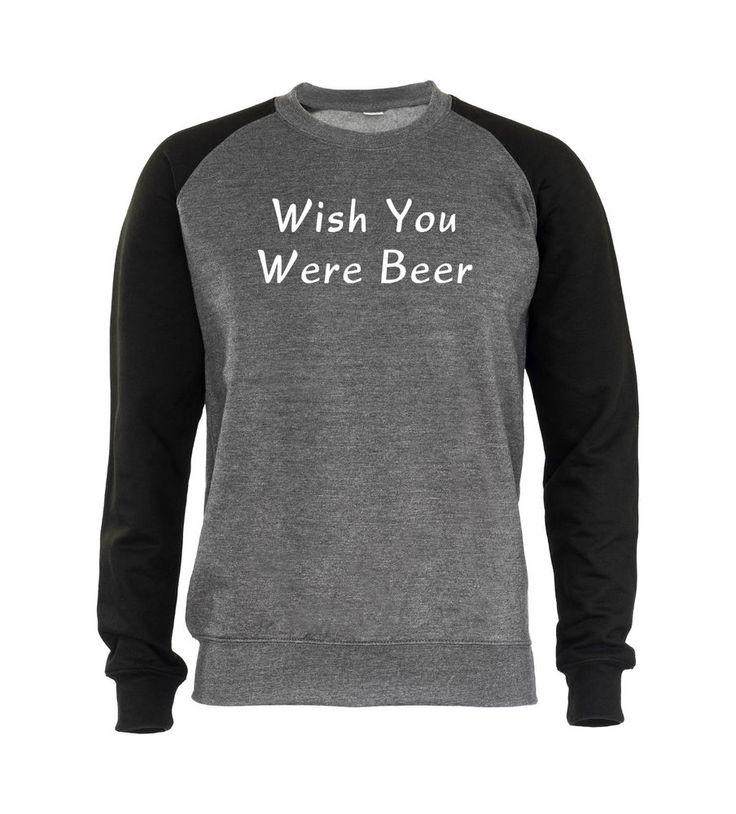 Wish You Were Beer Mens Sweatshirt Jumper Graphic Funny Drunk Drinking Slogan  #GET2WEAR #Sweatshirt
