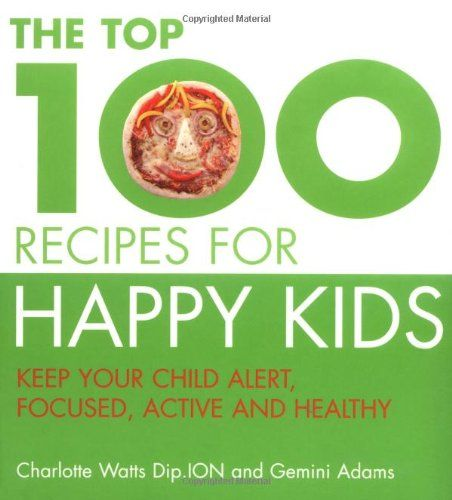 The Top 100 Recipes for Happy Kids: Keep Your Child Alert, Focused and Active