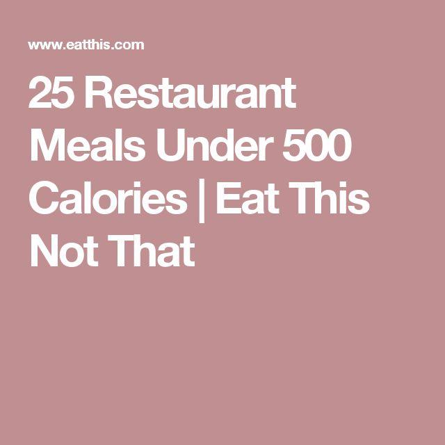 25 Restaurant Meals Under 500 Calories   Eat This Not That
