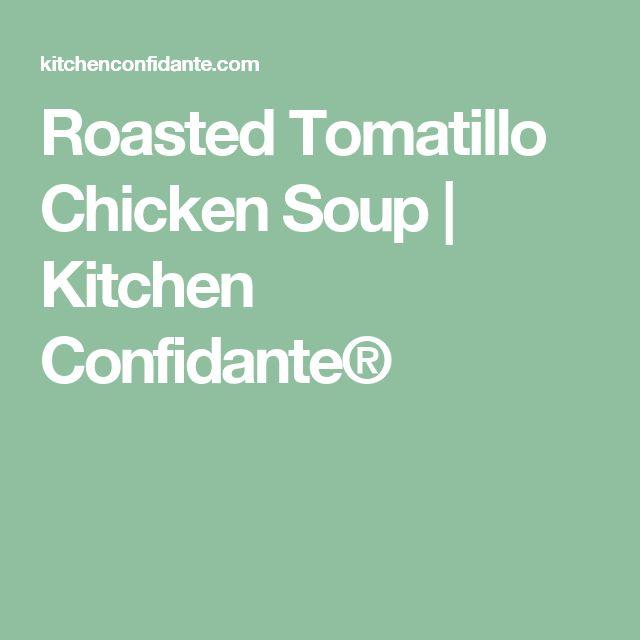 Roasted Tomatillo Chicken Soup | Kitchen Confidante®