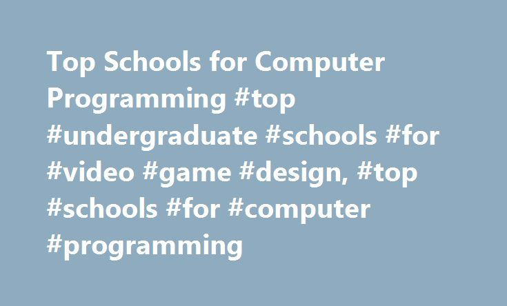 Top Schools for Computer Programming #top #undergraduate #schools #for #video #game #design, #top #schools #for #computer #programming http://sudan.nef2.com/top-schools-for-computer-programming-top-undergraduate-schools-for-video-game-design-top-schools-for-computer-programming/  # Top Schools for Computer Programming School Overviews High-ranking schools that offer programs in computer programming include Carnegie Mellon University, Stanford University and the Massachusetts Institute of…