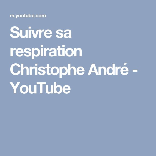 Suivre sa respiration   Christophe André - YouTube