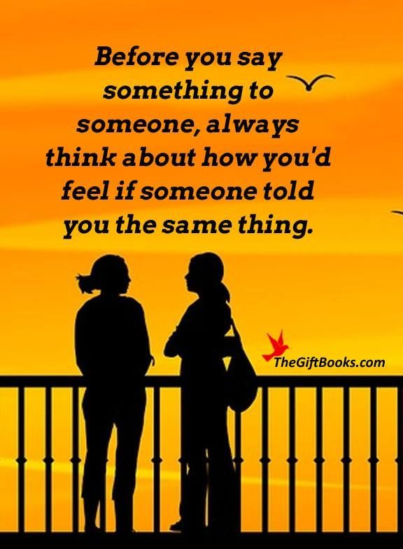 Before you say something to someone.... life quotes quote wise quote inspirational quote advice inspiring quote attitude quotes wisdom quotes better person quote