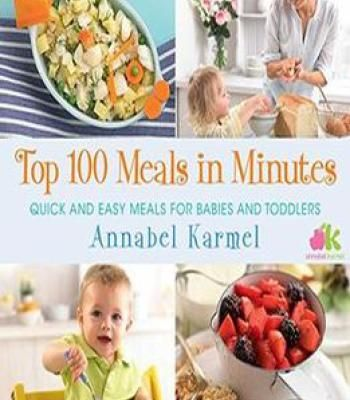 Annabel Karmel – Top 100 Meals In Minutes: Quick And Easy Meals For Babies And Toddlers PDF