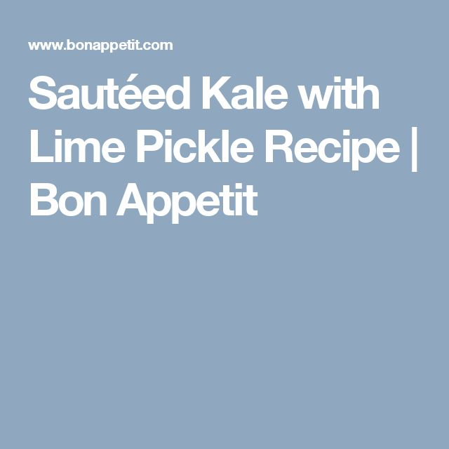 Sautéed Kale with Lime Pickle Recipe | Bon Appetit