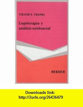 Logoterapia y analisis existencial (9788425417115) Viktor E. Frankl , ISBN-10: 8425417112  , ISBN-13: 978-8425417115 , ASIN: B003NZ50FE , tutorials , pdf , ebook , torrent , downloads , rapidshare , filesonic , hotfile , megaupload , fileserve