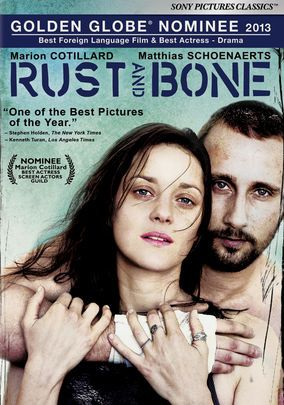 """Rust and Bone, a 2012 French film starring Marion Cotillard.  She is so wonderful in everything she does. It's about a whale trainer whose life changes radically after she loses her legs in a freak accident and how she struggles to move on from it. She meets a tough street fighter in the process."""