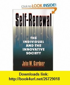 Self-Renewal The Individual and the Innovative Society (9780393312959) John W. Gardner , ISBN-10: 039331295X  , ISBN-13: 978-0393312959 ,  , tutorials , pdf , ebook , torrent , downloads , rapidshare , filesonic , hotfile , megaupload , fileserve