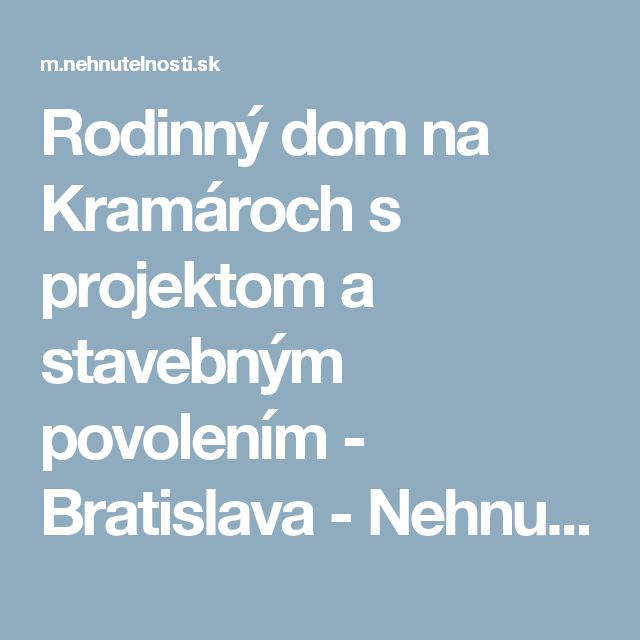 Rodinný dom na Kramároch s projektom a stavebným povolením - Bratislava - Nehnutelnosti.sk