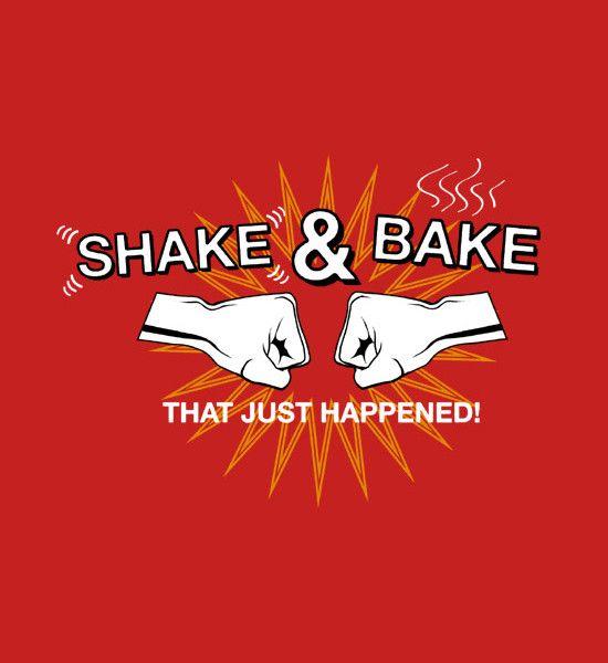 """Shake & Bake. That just happened!"" graphic tees. Talladega Nights."