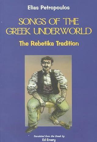 Songs Of The Greek Underworld: The Rebetika Tradition