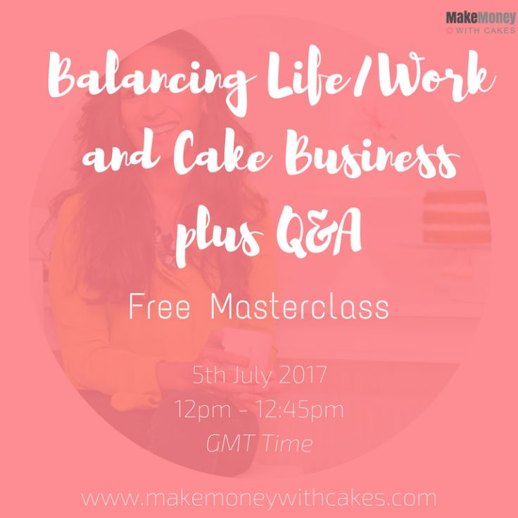Wednesday, 5th July 2017 - 12pm GMT   Join me for a work life Masterclass. All you need is your phone tablet or computer and something to jot down notes.  Creating the perfect work life balance doesn't need to be hard. In this masterclass I will share my simple tips to create a life that works for you.  Plus I will be hosting a live Q&A during the session. I will be answering some of your top cake business questions.