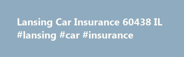 Lansing Car Insurance 60438 IL #lansing #car #insurance http://tanzania.nef2.com/lansing-car-insurance-60438-il-lansing-car-insurance/  # Lansing Car Insurance 60438 IL Description: High car insurance rates have you fired up? Don t settle for being overcharged when you can have the cheapest car insurance rates in Lansing from Insure One. By getting a free car insurance rate quote online, you ll see you ve found the best car insurance in Illinois. Comparing your motorcycle, high-risk SR-22…