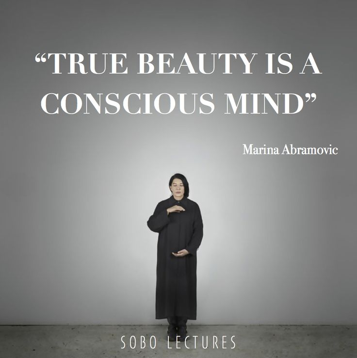 "Marina Abramovic quote. Art Inspiration Quotes ""True Beauty is a conscious mind"" SOBO Art Gallery lectures."