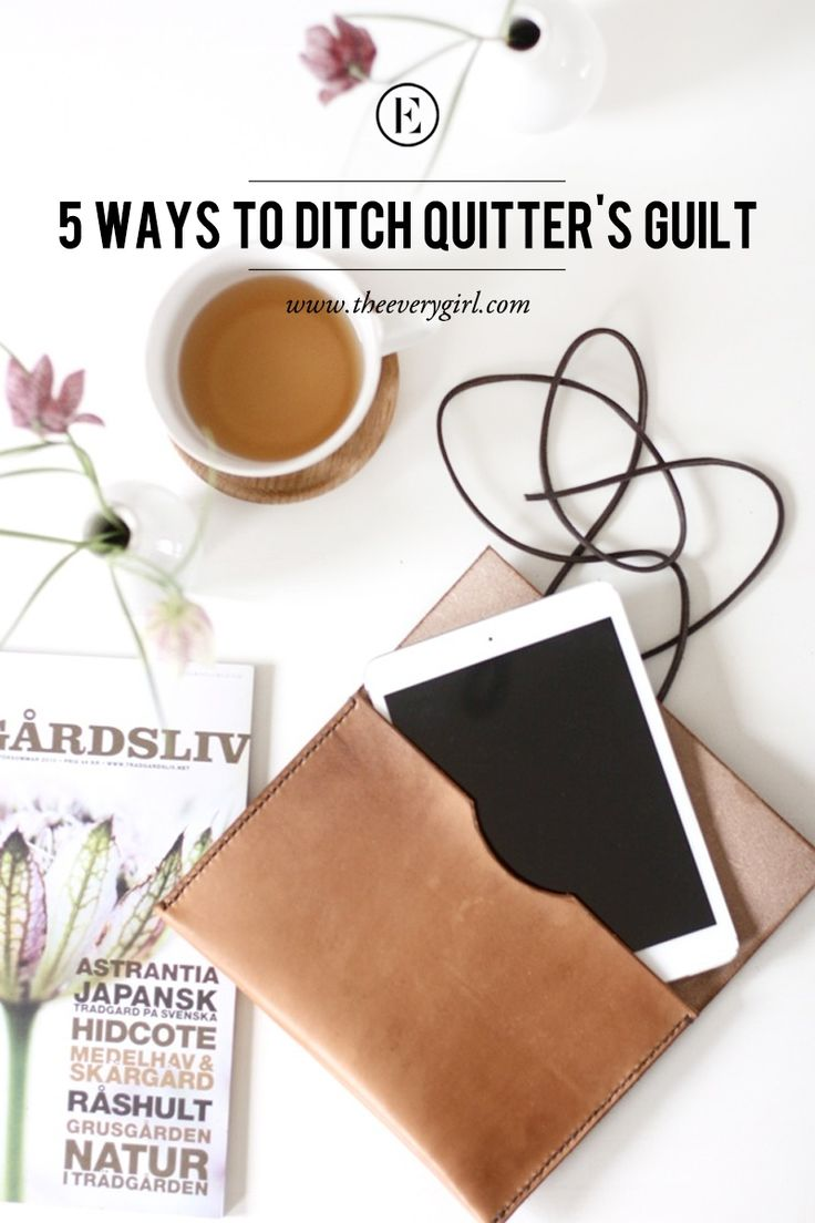 5 Ways to Ditch Quitter's Guilt and Do What's Best for You #theeverygirl