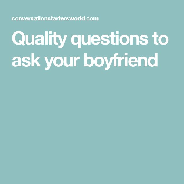 Quality questions to ask your boyfriend