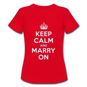 KEEP CAML AND MARRY ON - das ideale Shrit für den Junggesellinnenabschied ... www.keep-calm.de