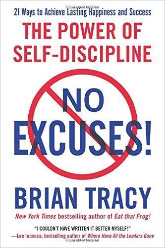 No Excuses!: The Power of Self-Discipline: Brian Tracy: 9781593156329: Amazon.com: Books