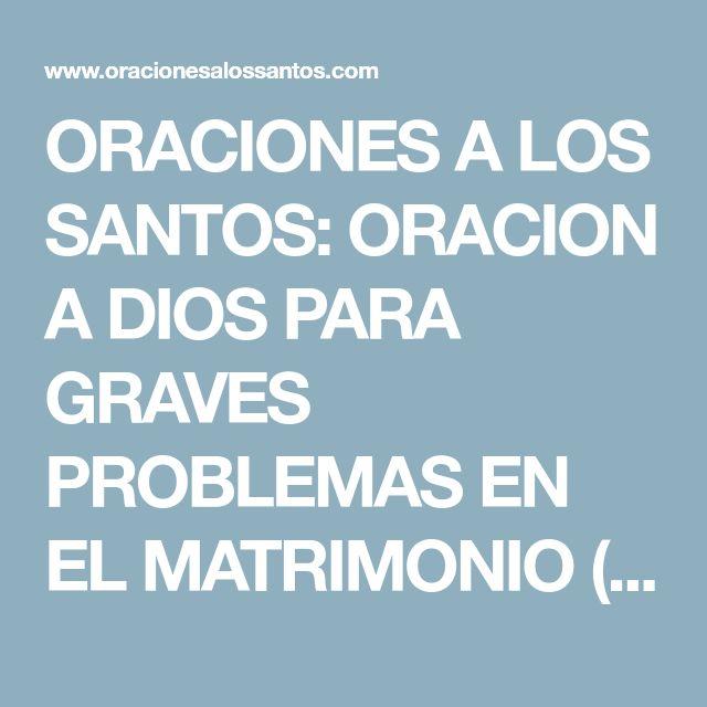 ORACIONES A LOS SANTOS: ORACION A DIOS PARA GRAVES PROBLEMAS EN EL MATRIMONIO (DIVORCIO, CRISIS, SEPARACION...)