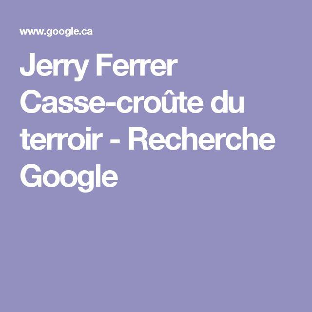 Jerry Ferrer Casse-croûte du terroir - Recherche Google