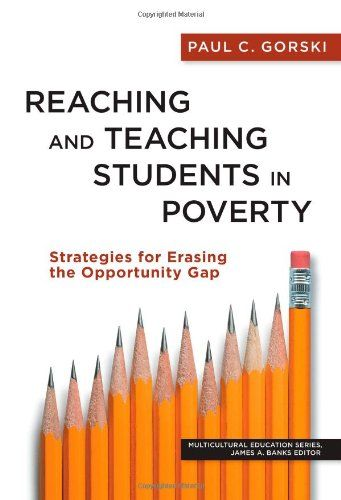 Reaching and Teaching Students in Poverty: Strategies for Erasing the Opportunity Gap (Multicultural Education) by Paul C. Gorski,http://www.amazon.com/dp/0807754579/ref=cm_sw_r_pi_dp_-Zu5sb0386W5D5XR