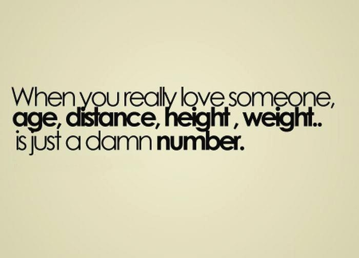 When You Really Love Someone, Age Distance, Height, Weight Is Just A Damn Number. From From Life Is A Bitch Quotes Facebook Page 1
