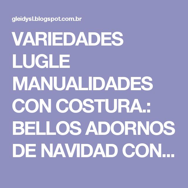 VARIEDADES LUGLE  MANUALIDADES CON COSTURA.: BELLOS ADORNOS DE NAVIDAD CON SUS MOLDES