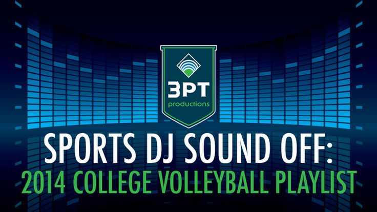 Sports DJ Sound Off: 2014 College Volleyball Playlist — 3 Point Productions
