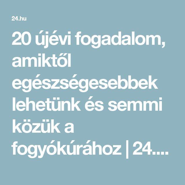 20 újévi fogadalom, amiktől egészségesebbek lehetünk és semmi közük a fogyókúrához | 24.hu