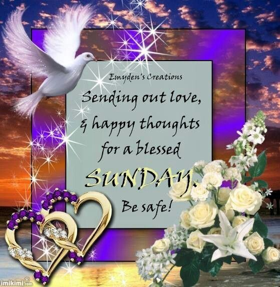 Sending out Love and happy thoughts for a blessed SUNDAY, Be safe !!!!