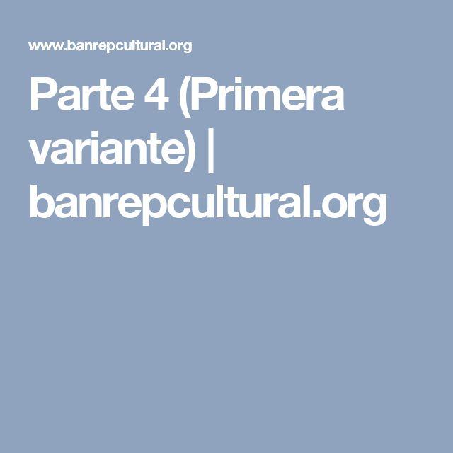 Parte 4 (Primera variante) | banrepcultural.org