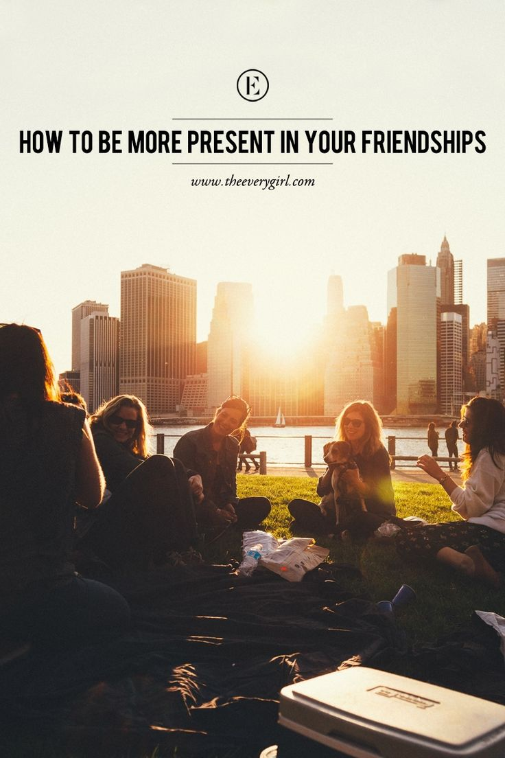 How to Be More Present in Your Friendships #theeverygirl