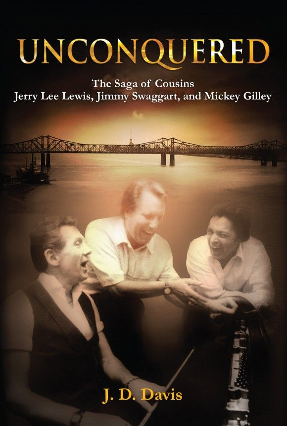 Unconquered: The Saga of Cousins Jerry Lee Lewis, Jimmy Swaggart, and Mickey Gilley