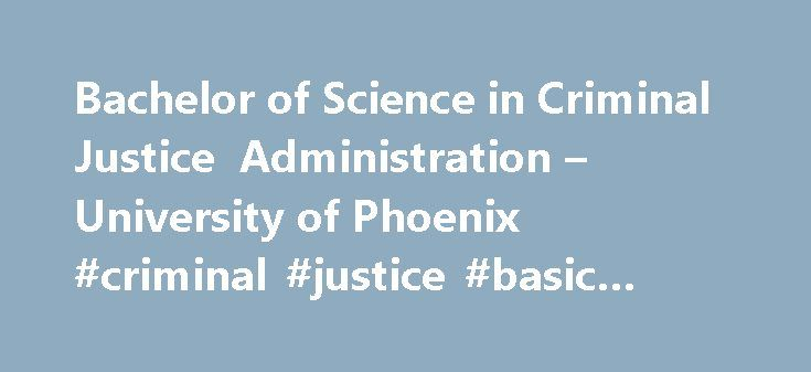 Bachelor of Science in Criminal Justice Administration – University of Phoenix #criminal #justice #basic #abilities #test http://trinidad-and-tobago.remmont.com/bachelor-of-science-in-criminal-justice-administration-university-of-phoenix-criminal-justice-basic-abilities-test/  # Bachelor of Science in Criminal Justice Administration Build on your existing knowledge and skills or gain new insights in the field of criminal justice with our Bachelor of Science in Criminal Justice Administration…