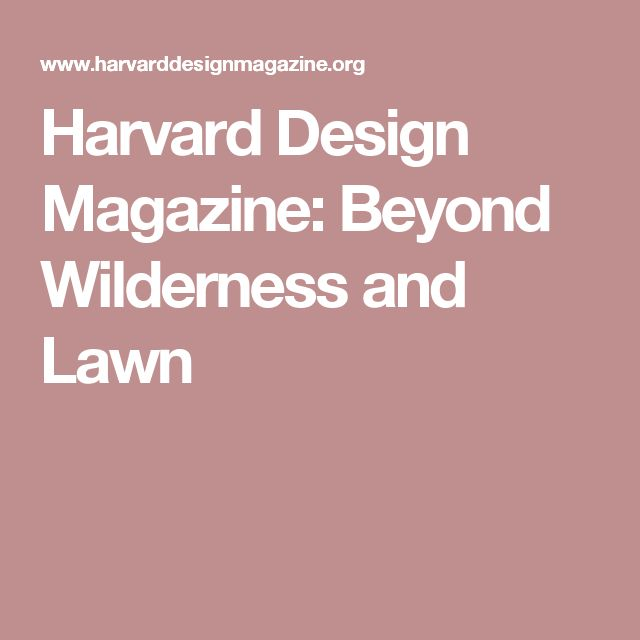 Harvard Design Magazine: Beyond Wilderness and Lawn