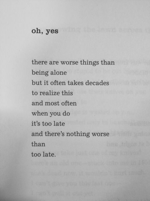 """""""there are worse thing than being alone"""" -Charles Bukowski"""