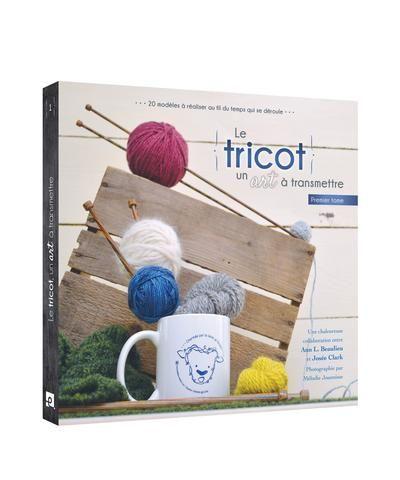 Le Tricot, un art à transmettre   Premier Tome