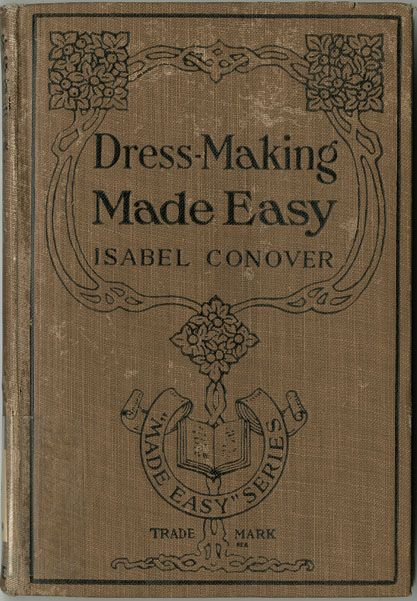1919 Dressmaking Made Easy. By Isabel Conover. FREE ONLINE BOOK via digicoll.library.wisc.edu