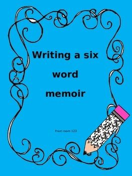 6 word memoir lesson plan with printables for middle or high schoolHaving students write a six word memoir can be a challenge and can easily lead to frustration. Fortunately in this day and age, kids are so technology savvy that they have either seen or sent a text or tweet to update their status.