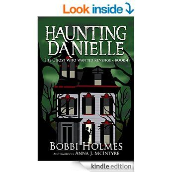 The Ghost Who Wanted Revenge (Haunting Danielle Book 4) eBook: Bobbi Holmes, Anna J. McIntyre, Elizabeth Mackey: Amazon.co.uk: Kindle Store