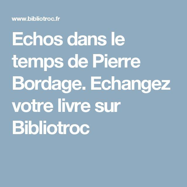 Echos dans le temps de Pierre Bordage. Echangez votre livre sur Bibliotroc