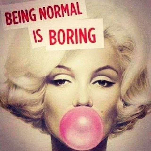About NOT being either boring, nor normal