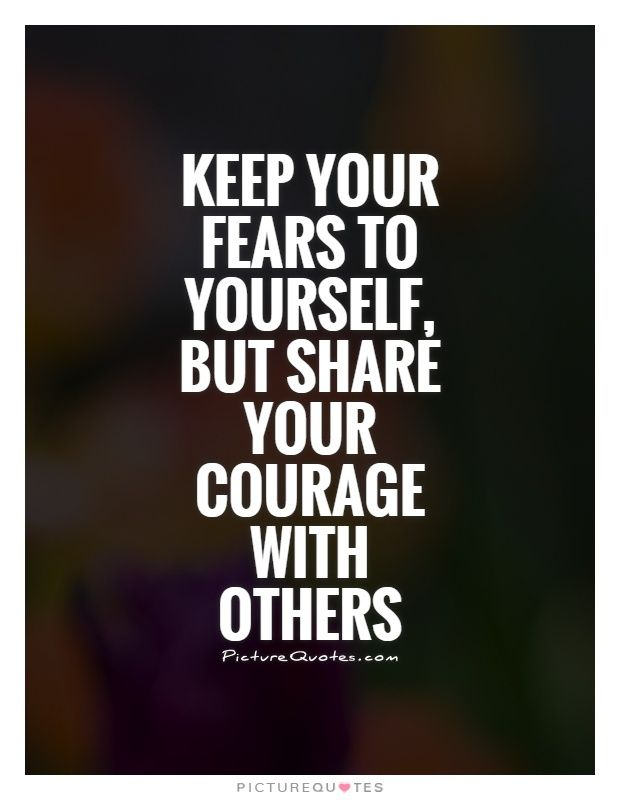 Keep Your Fears To Yourself, But Share Your Courage With Others.  Inspirational Quotes On. Attitude ...
