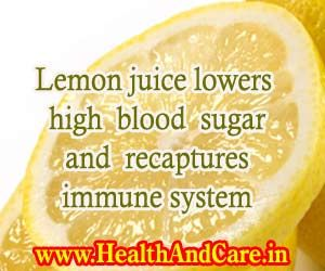 Lemon Juice Lowers high blood sugar and recaptures immune system