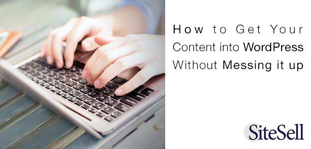 How to Get Your Content into WordPress Without Messing it up. via @sitesell