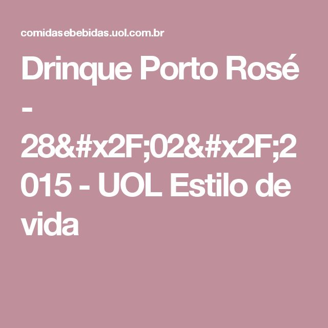 Drinque Porto Rosé - 28/02/2015 - UOL Estilo de vida