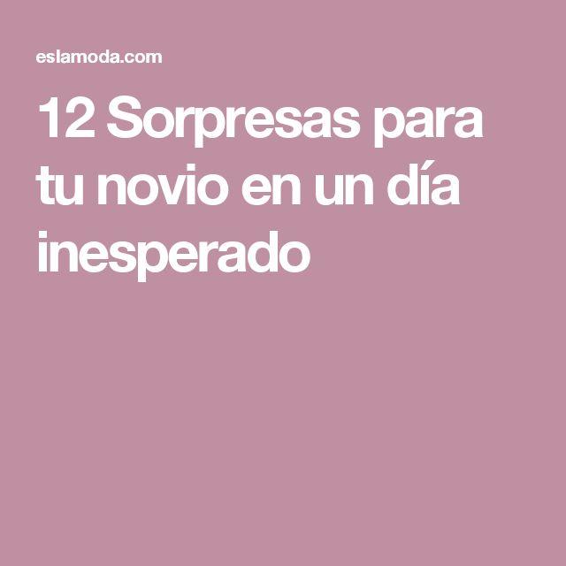 12 Sorpresas para tu novio en un día inesperado